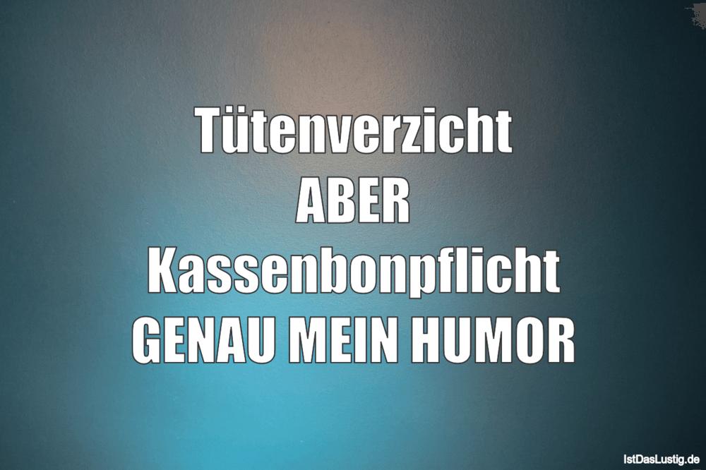Lustiger BilderSpruch - Tütenverzicht ABER Kassenbonpflicht GENAU MEIN ...