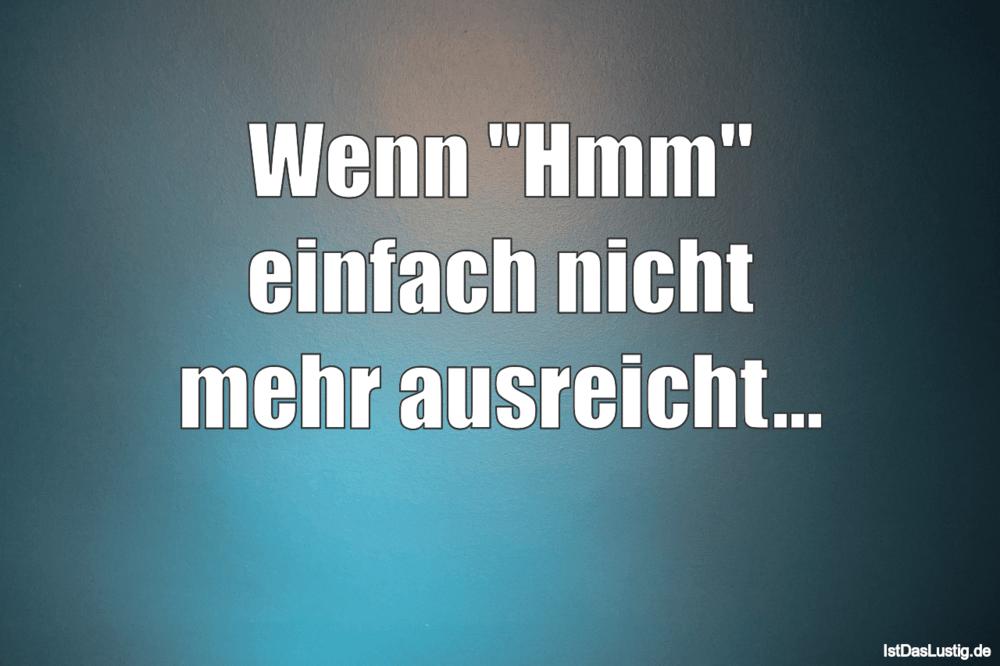 """Lustiger BilderSpruch - Wenn """"Hmm"""" einfach nicht mehr ausreicht..."""