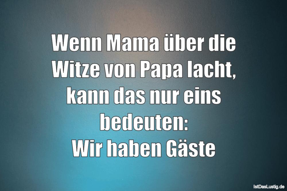 Lustiger BilderSpruch - Wenn Mama über die Witze von Papa lacht, kann...