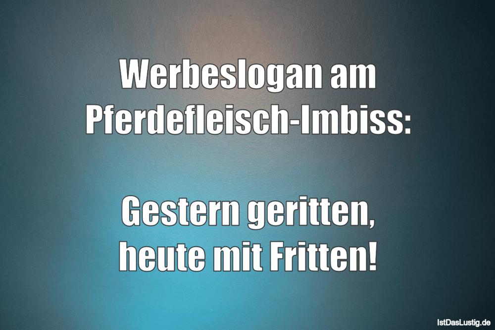 Lustiger BilderSpruch - Werbeslogan am Pferdefleisch-Imbiss:  Gestern...