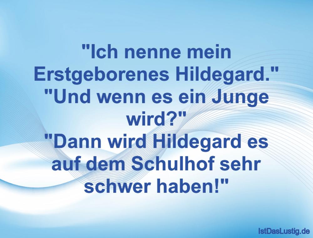 """Lustiger BilderSpruch - """"Ich nenne mein Erstgeborenes Hildegard."""" """"Und ..."""