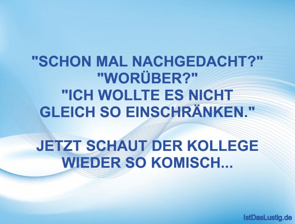 """Lustiger BilderSpruch - """"SCHON MAL NACHGEDACHT?"""" """"WORÜBER?"""" """"ICH WOLLTE..."""