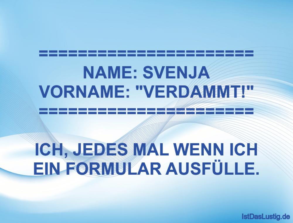 "Lustiger BilderSpruch - ====================== NAME: SVENJA VORNAME: ""V..."