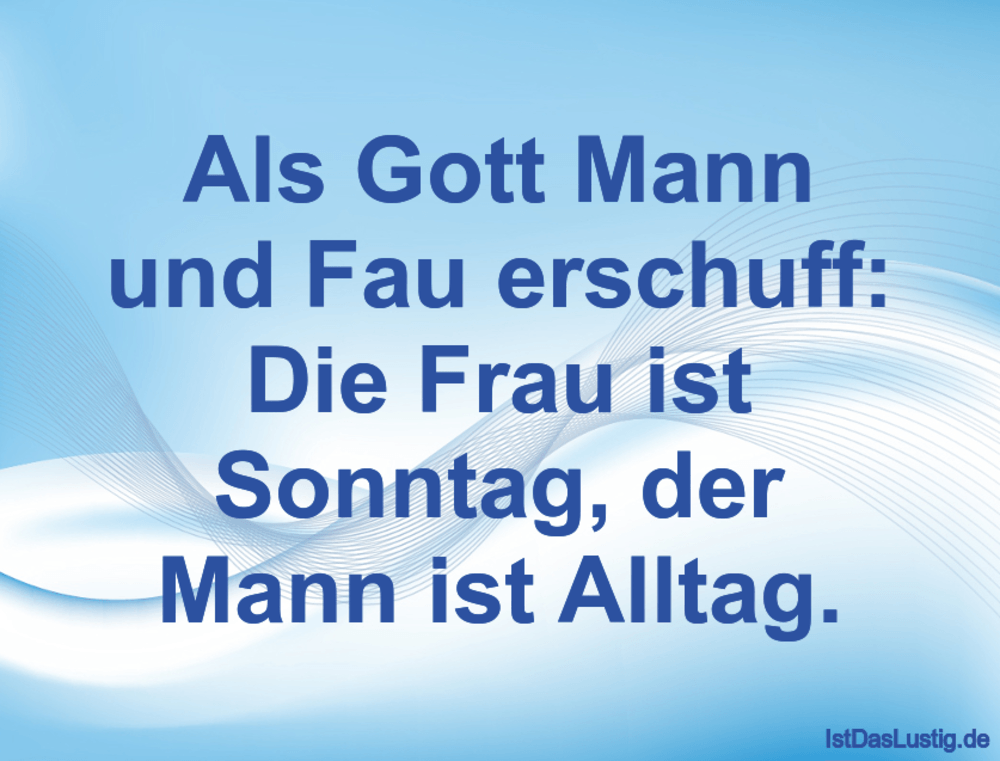 Lustiger BilderSpruch - Als Gott Mann und Fau erschuff: Die Frau ist...