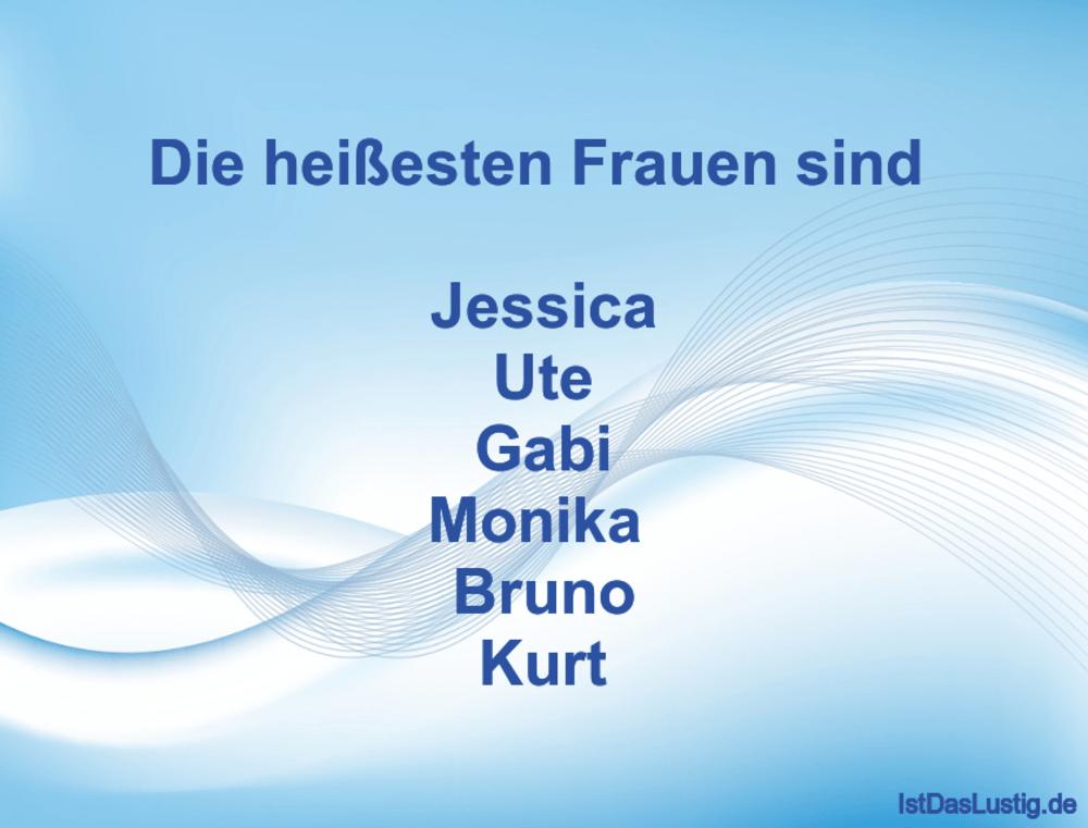 Lustiger BilderSpruch - Die heißesten Frauen sind   Jessica Ute Gabi...