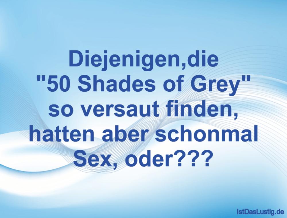 """Lustiger BilderSpruch - Diejenigen,die """"50 Shades of Grey"""" so versaut..."""