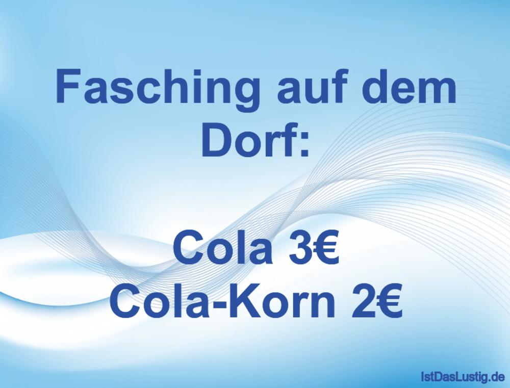 Lustiger BilderSpruch - Fasching auf dem Dorf:  Cola 3€ Cola-Korn 2€