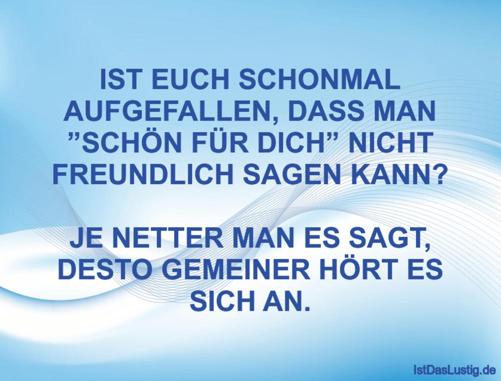 """Lustiger BilderSpruch - IST EUCH SCHONMAL AUFGEFALLEN, DASS MAN """"SCHÖN ..."""