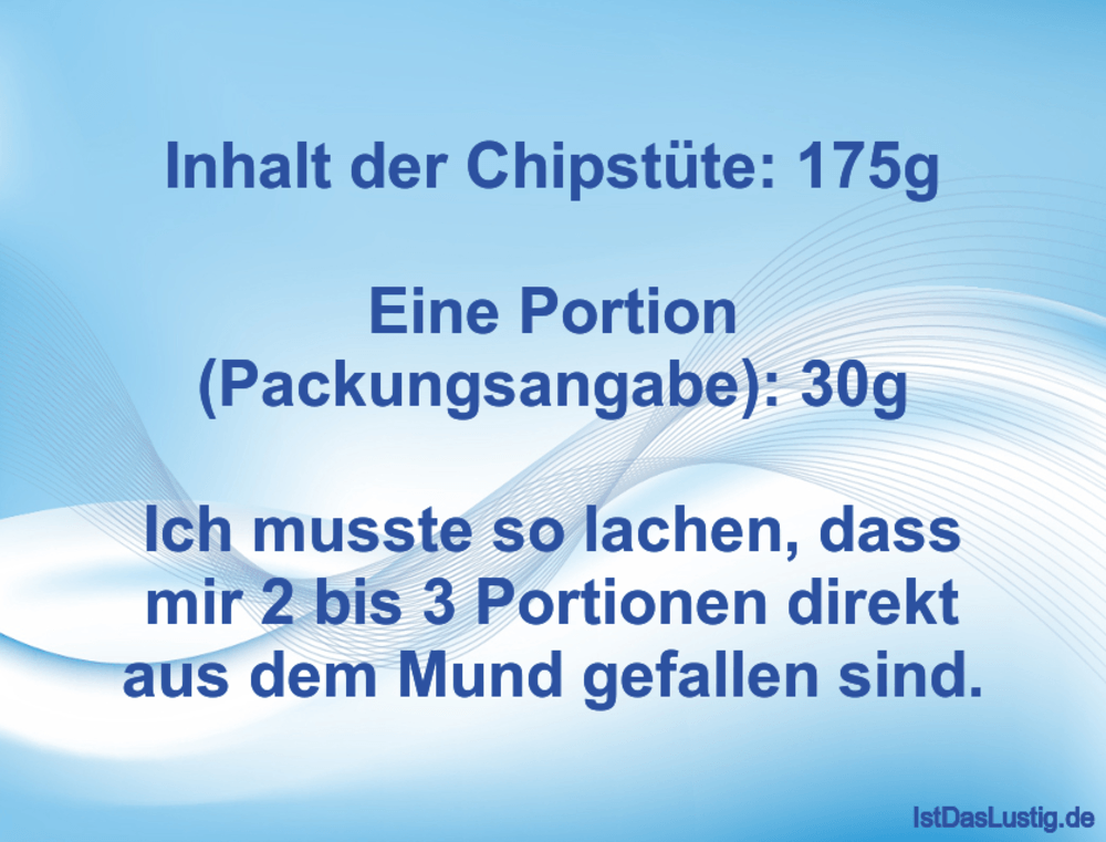 Lustiger BilderSpruch - Inhalt der Chipstüte: 175g  Eine Portion (Packu...