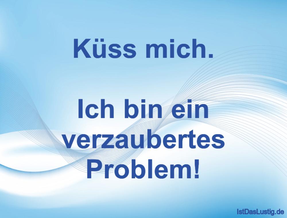 Lustiger BilderSpruch - Küss mich.  Ich bin ein verzaubertes Problem!