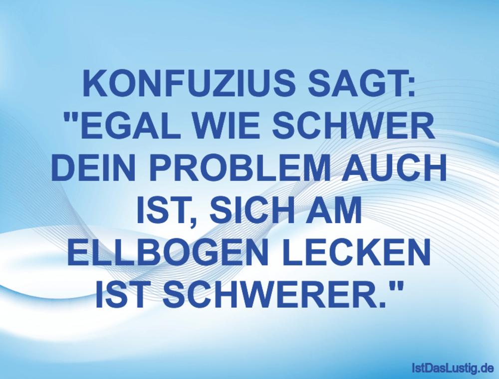 """Lustiger BilderSpruch - KONFUZIUS SAGT: """"EGAL WIE SCHWER DEIN PROBLEM..."""
