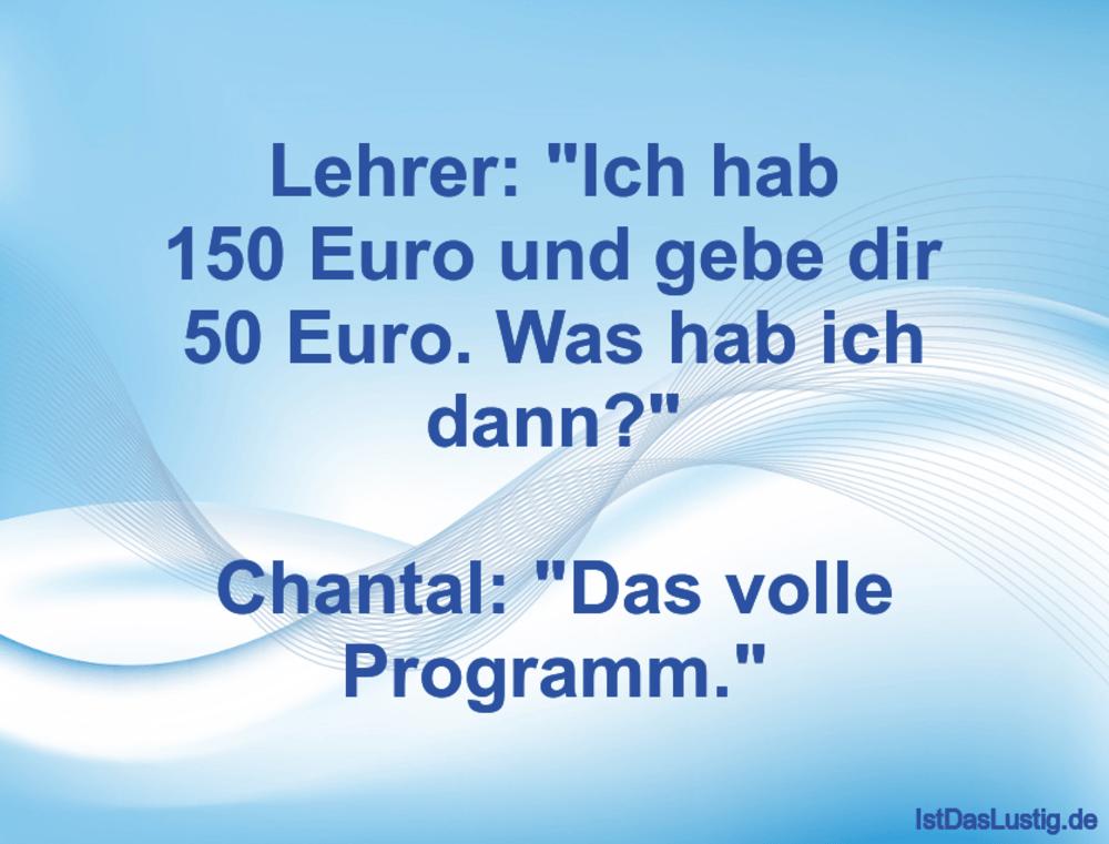 """Lustiger BilderSpruch - Lehrer: """"Ich hab 150 Euro und gebe dir 50 Euro...."""