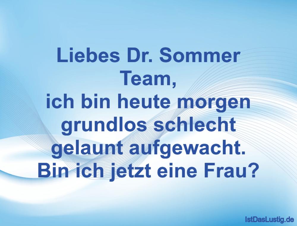 Lustiger BilderSpruch - Liebes Dr. Sommer Team, ich bin heute morgen...