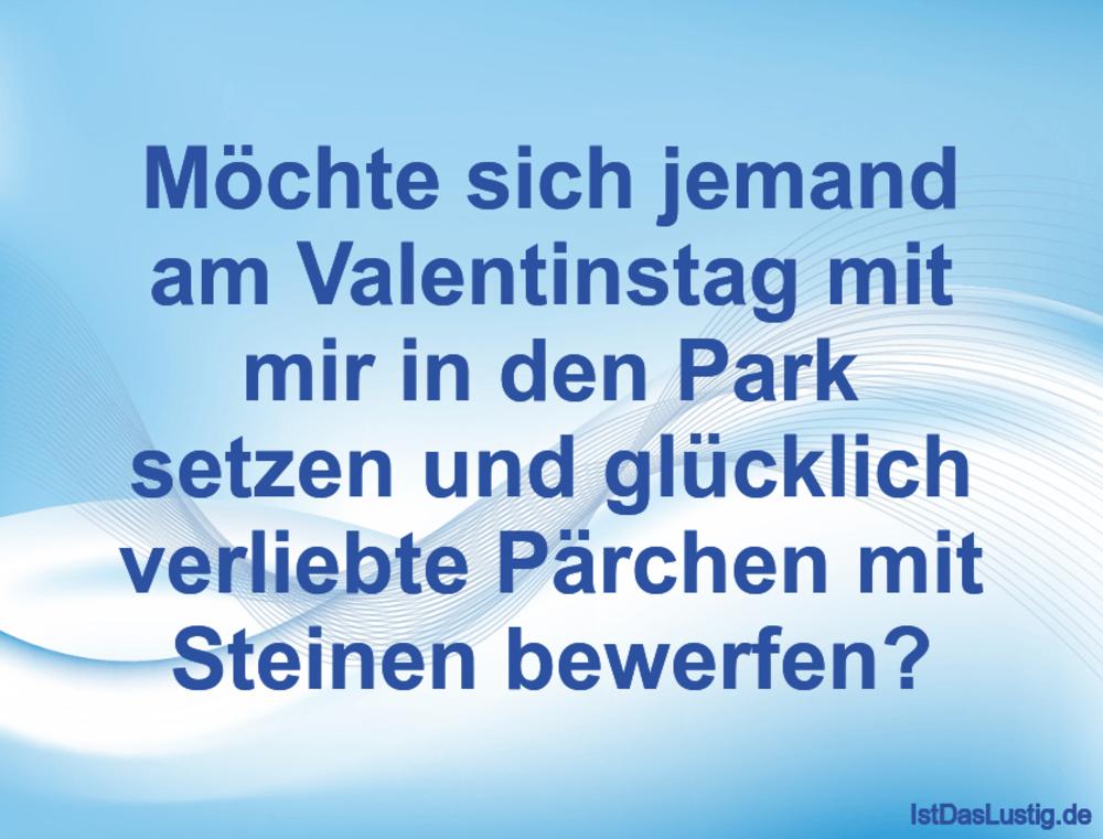 Lustiger BilderSpruch - Möchte sich jemand am Valentinstag mit mir in d...