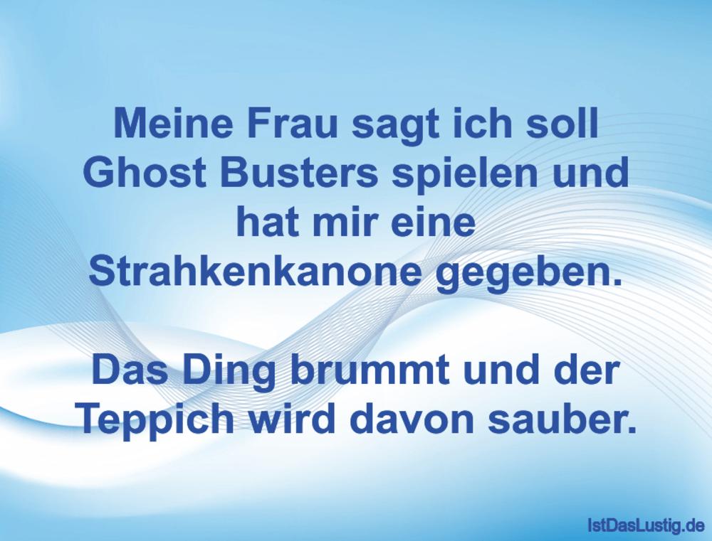Lustiger BilderSpruch - Meine Frau sagt ich soll Ghost Busters spielen ...