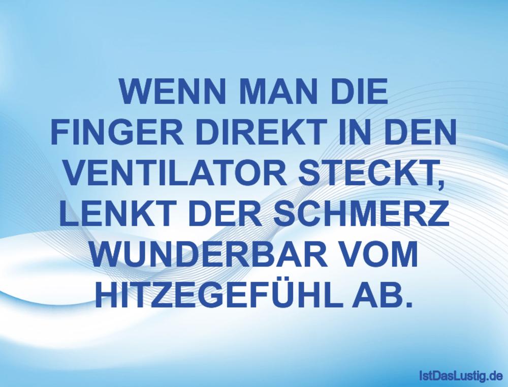 Lustiger BilderSpruch - WENN MAN DIE FINGER DIREKT IN DEN VENTILATOR...