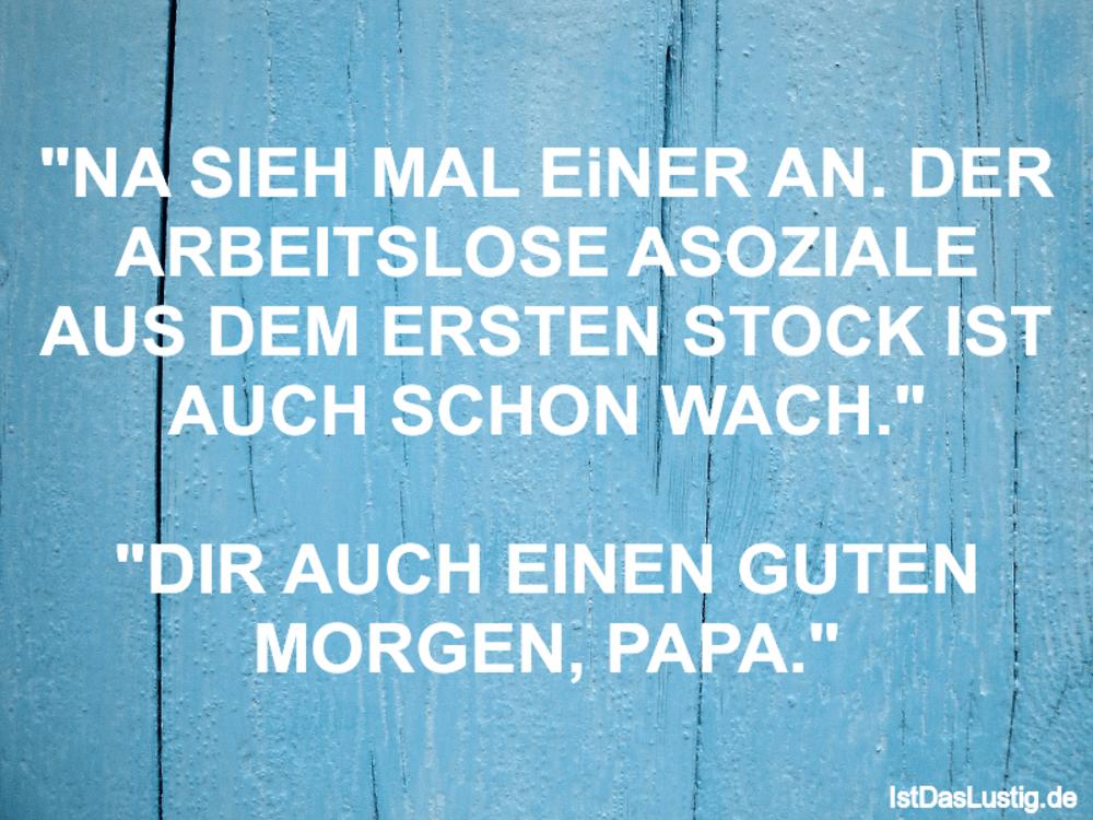 """Lustiger BilderSpruch - """"NA SIEH MAL EiNER AN. DER ARBEITSLOSE ASOZIALE..."""