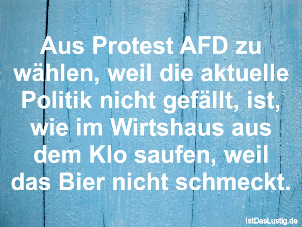 Lustiger BilderSpruch - Aus Protest AFD zu wählen, weil die aktuelle...