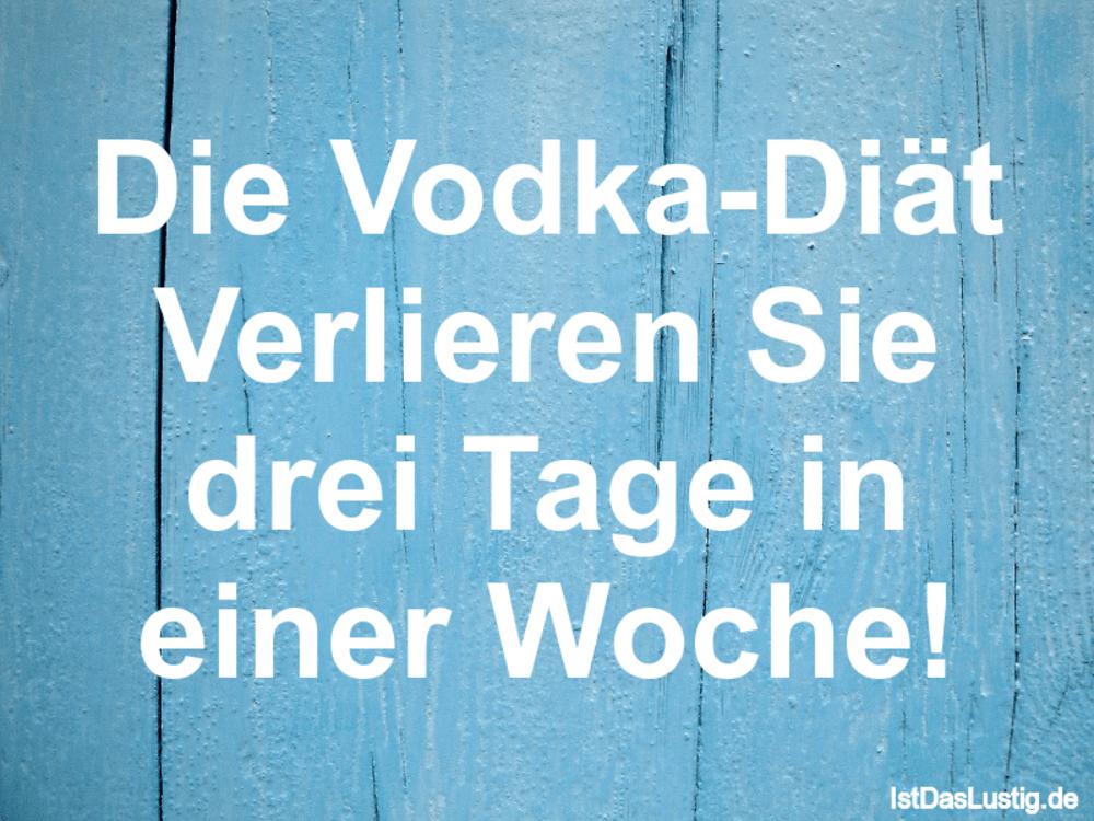 Lustiger BilderSpruch - Die Vodka-Diät Verlieren Sie drei Tage in einer...
