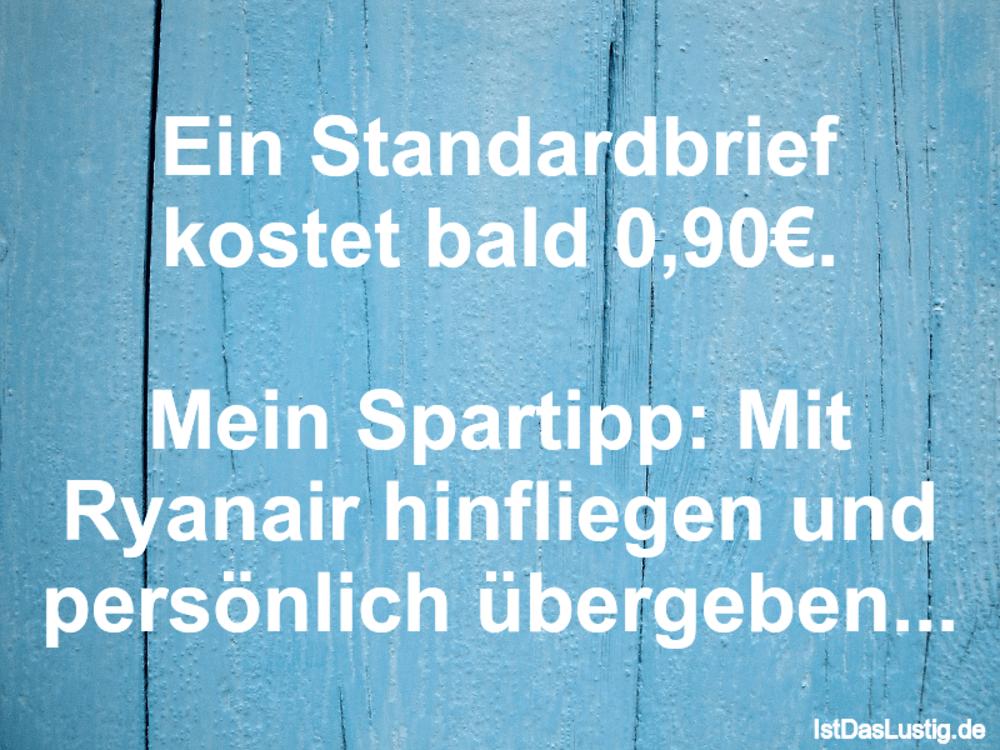 Lustiger BilderSpruch - Ein Standardbrief kostet bald 0,90€.  Mein...