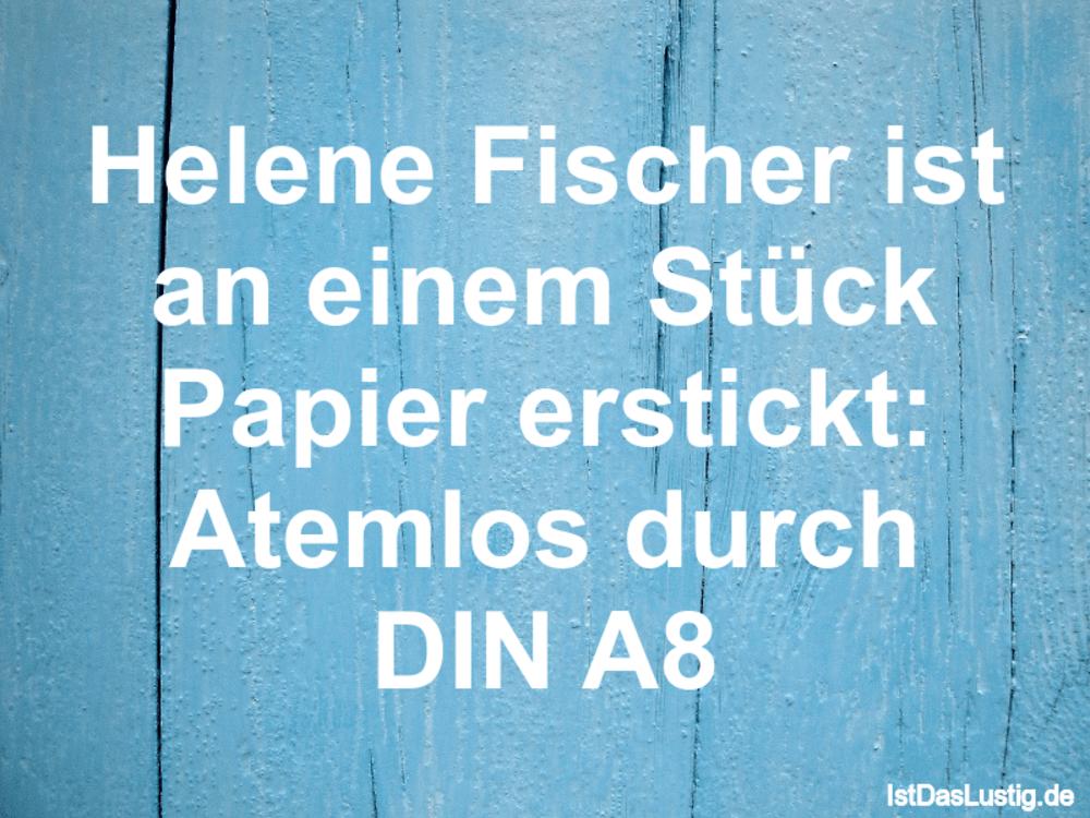 Lustiger BilderSpruch - Helene Fischer ist an einem Stück Papier erstic...