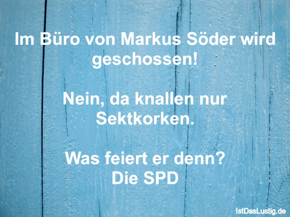 Lustiger BilderSpruch - Im Büro von Markus Söder wird geschossen!...