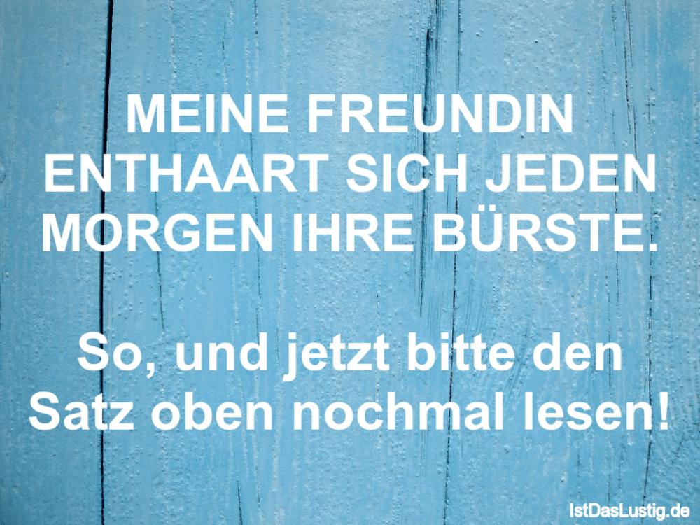 Lustiger BilderSpruch - MEINE FREUNDIN ENTHAART SICH JEDEN MORGEN IHRE ...