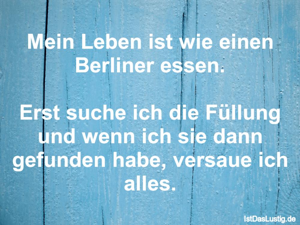 Lustiger BilderSpruch - Mein Leben ist wie einen Berliner essen.  Erst...