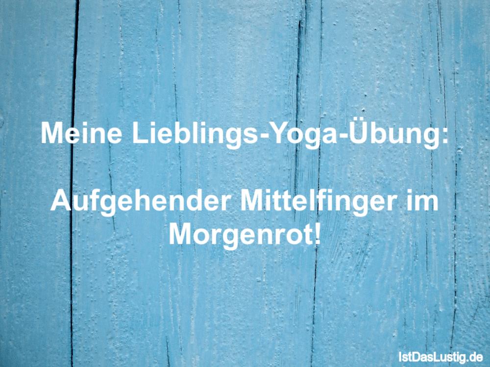 Lustiger BilderSpruch - Meine Lieblings-Yoga-Übung:  Aufgehender...
