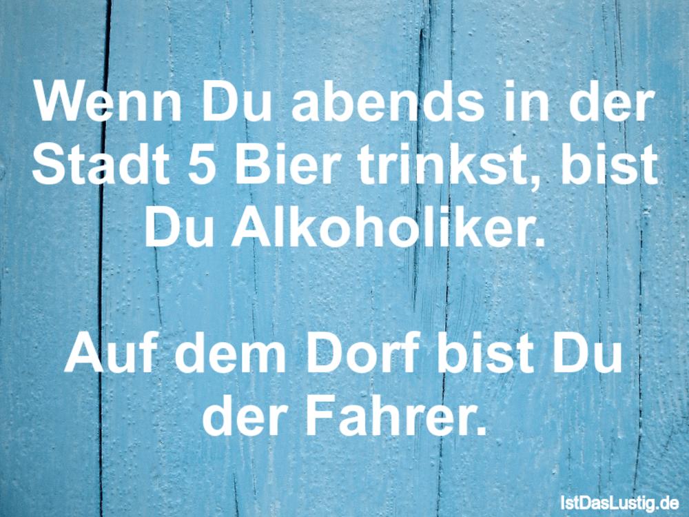 Lustiger BilderSpruch - Wenn Du abends in der Stadt 5 Bier trinkst,...