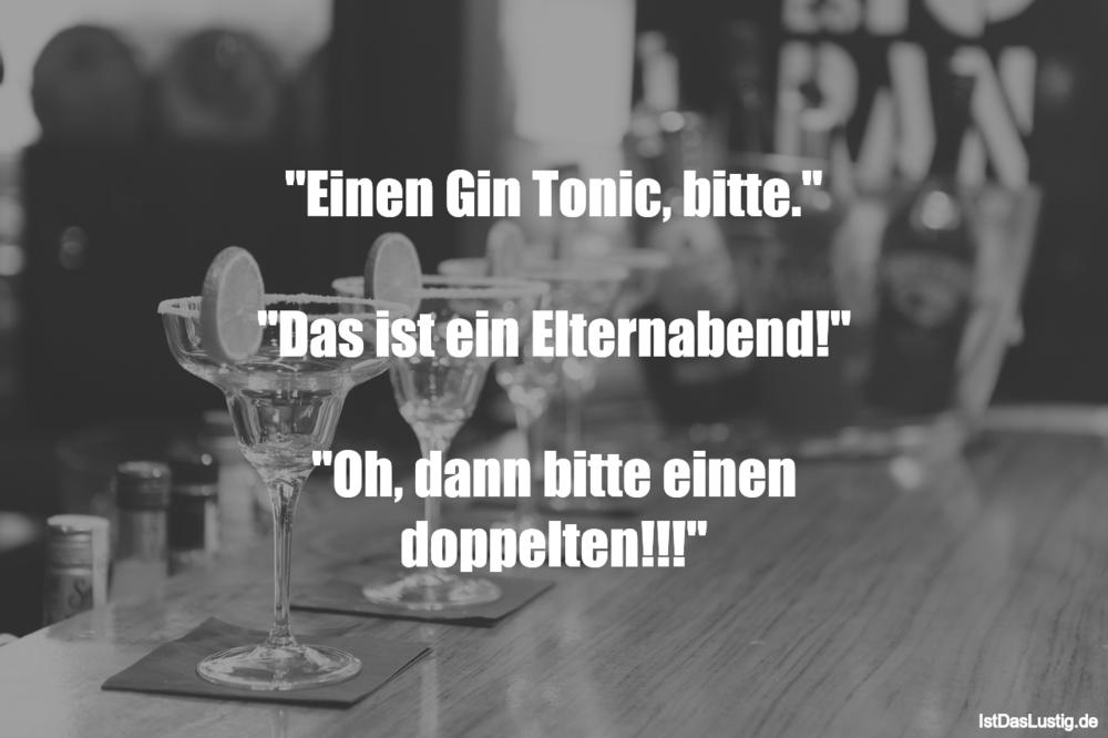 """Lustiger BilderSpruch - """"Einen Gin Tonic, bitte.""""  """"Das ist ein..."""
