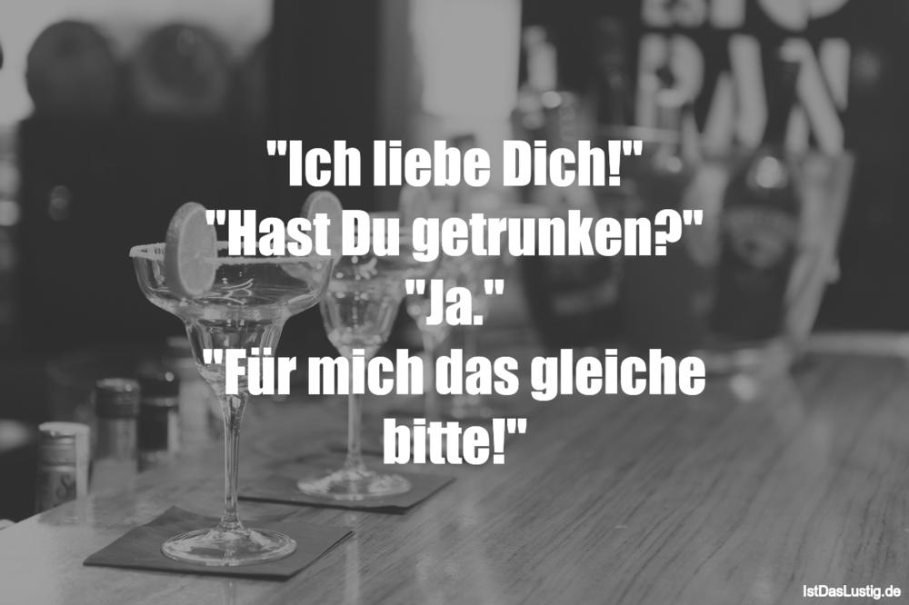 """Lustiger BilderSpruch - """"Ich liebe Dich!"""" """"Hast Du getrunken?"""" """"Ja.""""..."""