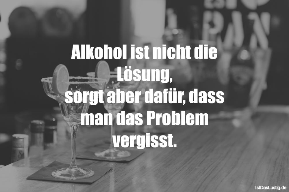Lustiger BilderSpruch - Alkohol ist nicht die Lösung, sorgt aber dafür,...