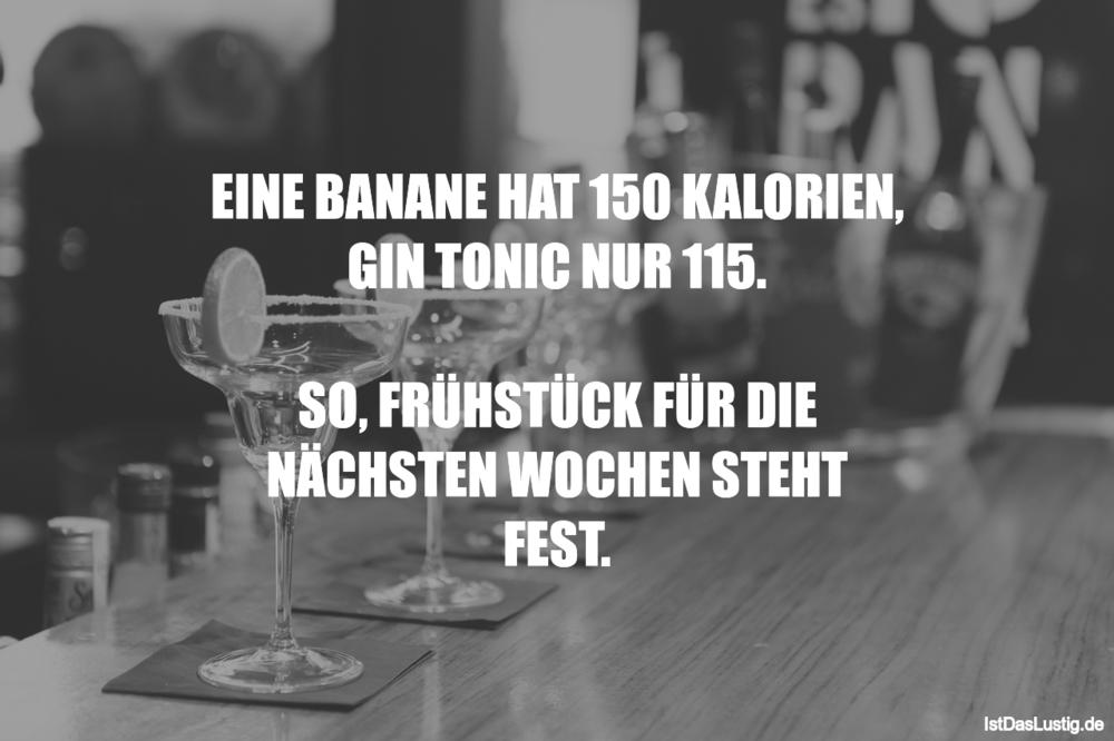 Lustiger BilderSpruch - EINE BANANE HAT 150 KALORIEN, GIN TONIC NUR...