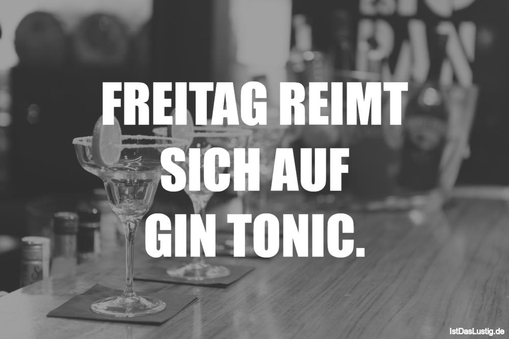 Lustiger BilderSpruch - FREITAG REIMT SlCH AUF GIN TONIC.