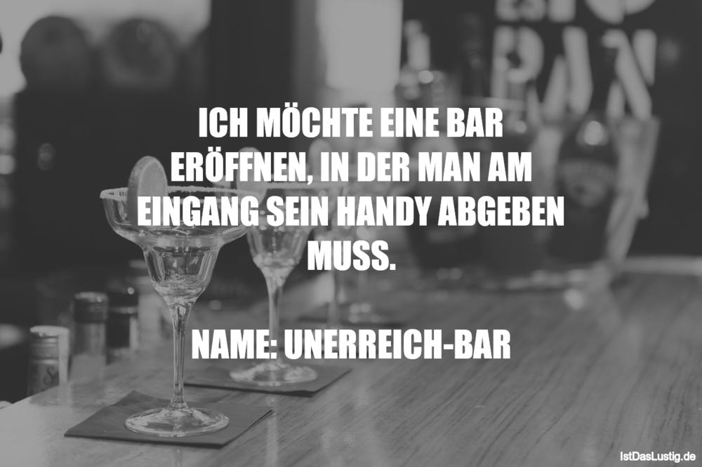 Lustiger BilderSpruch - ICH MÖCHTE EINE BAR ERÖFFNEN, IN DER MAN AM...
