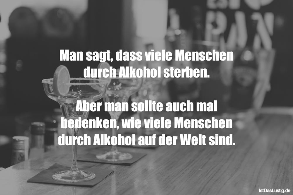 Lustiger BilderSpruch - Man sagt, dass viele Menschen durch Alkohol...