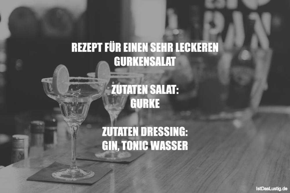 Lustiger BilderSpruch - REZEPT FÜR EINEN SEHR LECKEREN GURKENSALAT...