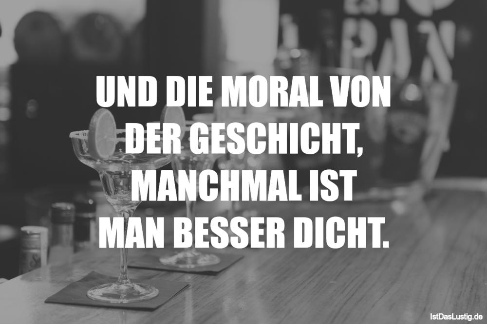 Lustiger BilderSpruch - UND DIE MORAL VON DER GESCHICHT, MANCHMAL IST M...