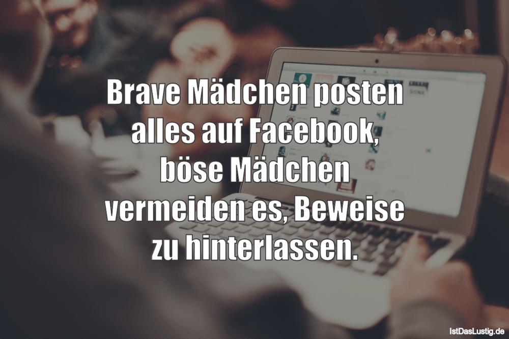 Lustiger BilderSpruch - Brave Mädchen posten alles auf Facebook, böse...