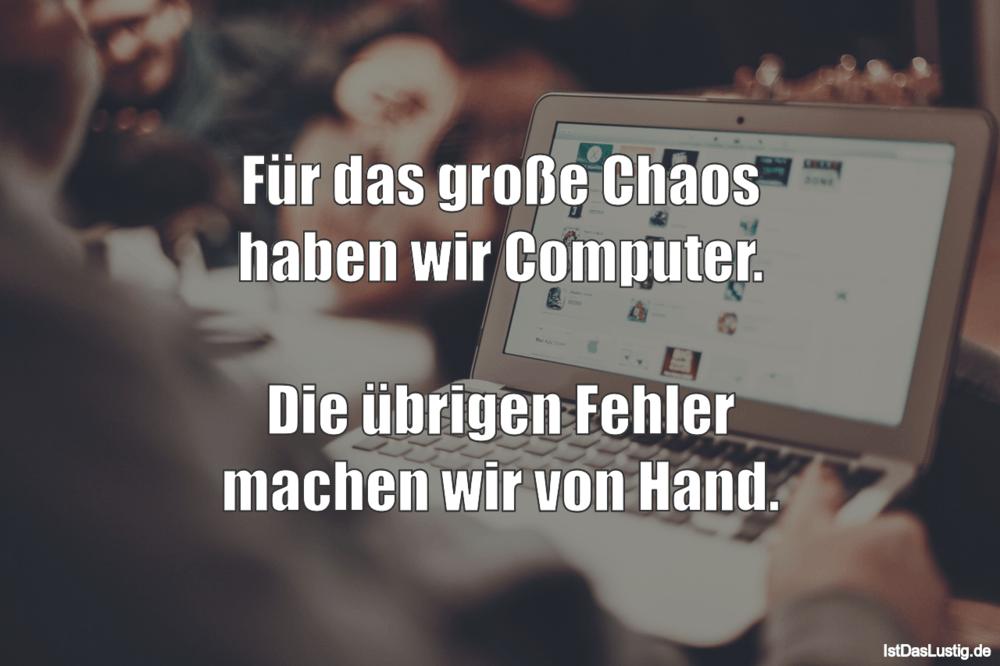 Lustiger BilderSpruch - Für das große Chaos haben wir Computer.  Die...
