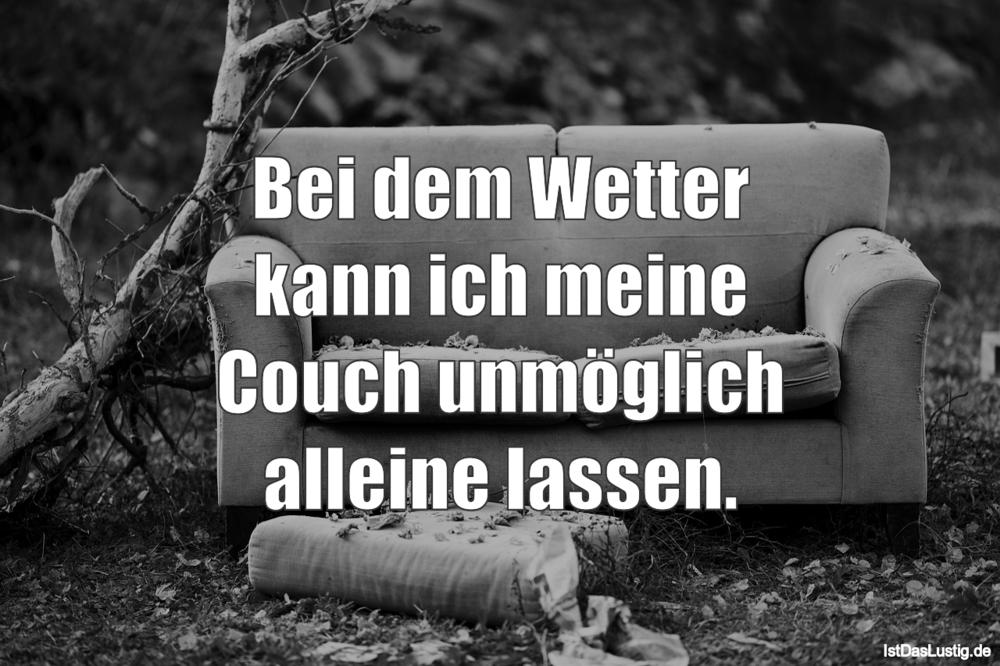 Lustiger BilderSpruch - Bei dem Wetter kann ich meine Couch unmöglich...