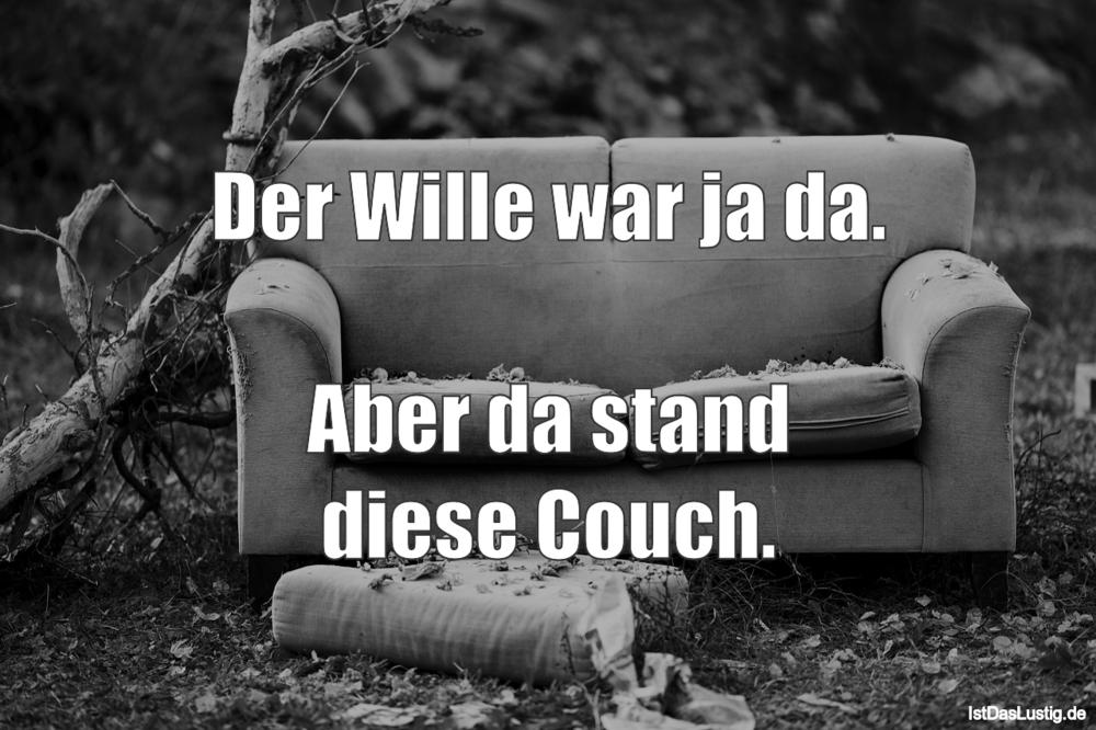 Lustiger BilderSpruch - Der Wille war ja da.  Aber da stand diese Couch.