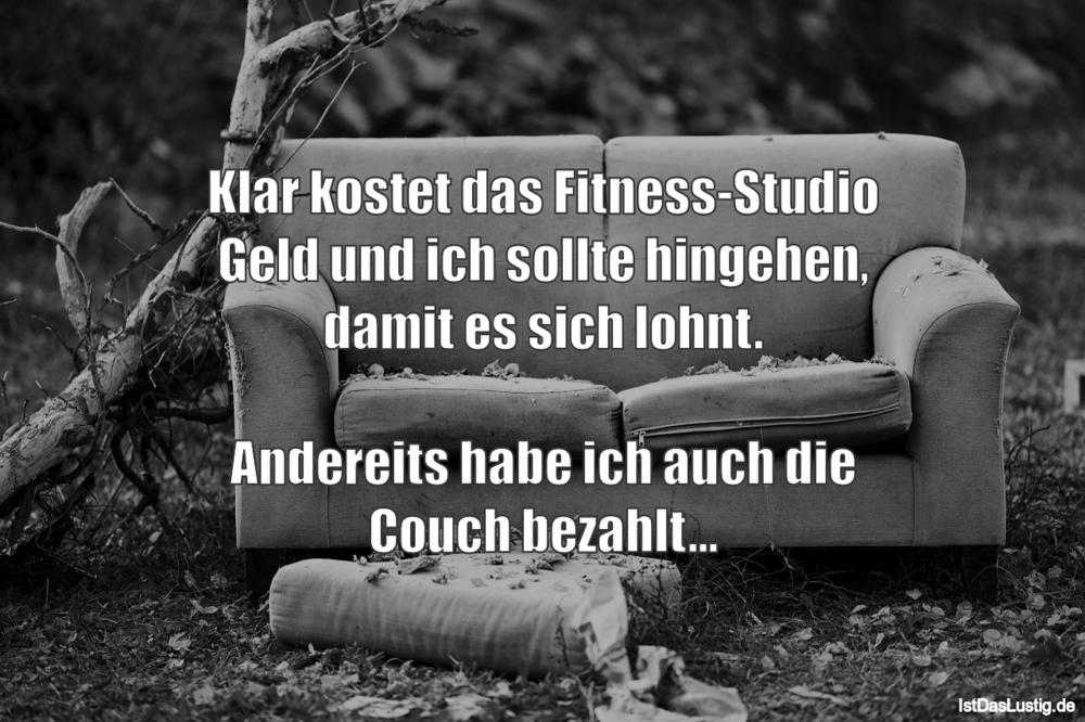 Lustiger BilderSpruch - Klar kostet das Fitness-Studio Geld und ich...