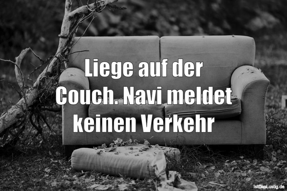 Lustiger BilderSpruch - Liege auf der Couch. Navi meldet keinen Verkehr