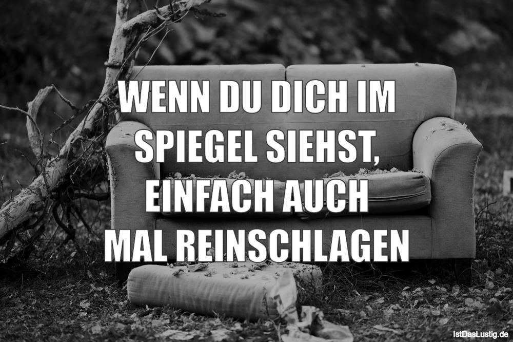 Lustiger BilderSpruch - WENN DU DICH IM SPIEGEL SIEHST, EINFACH AUCH...