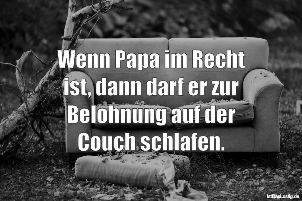 Lustiger BilderSpruch - Wenn Papa im Recht ist, dann darf er zur...