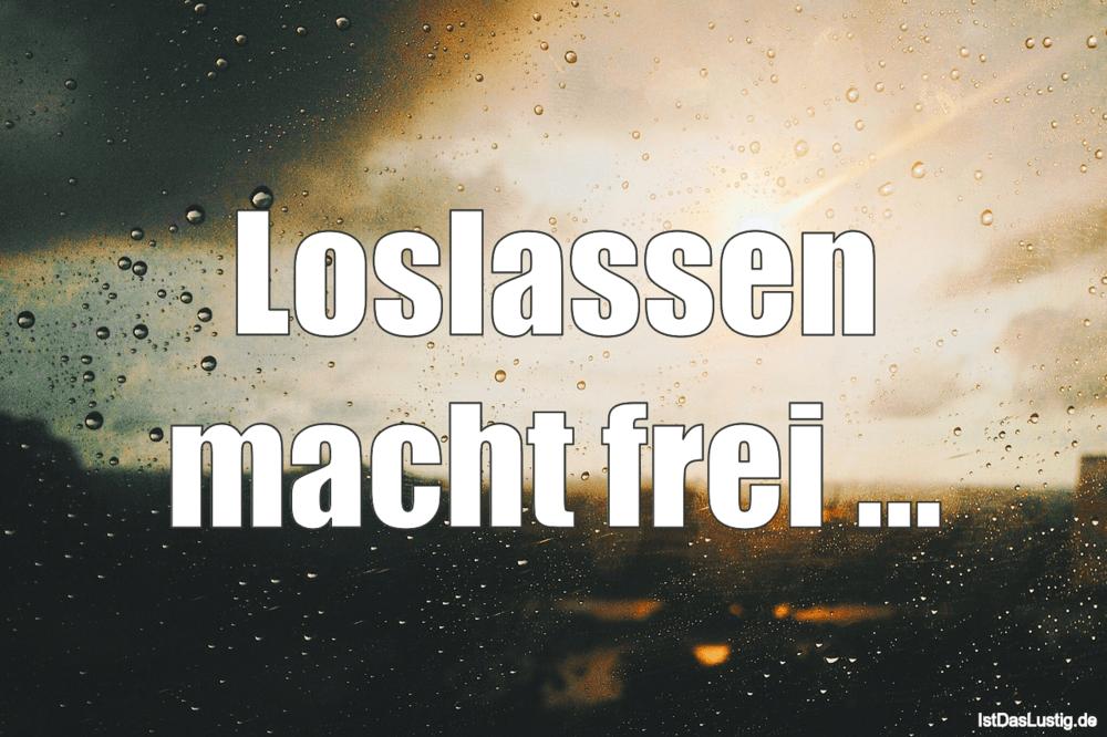 Lustiger BilderSpruch -  Loslassen macht frei ...