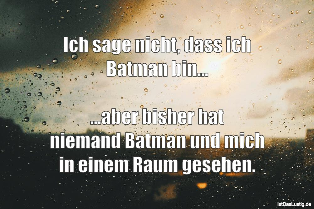 Lustiger BilderSpruch - Ich sage nicht, dass ich Batman bin...  ...aber...