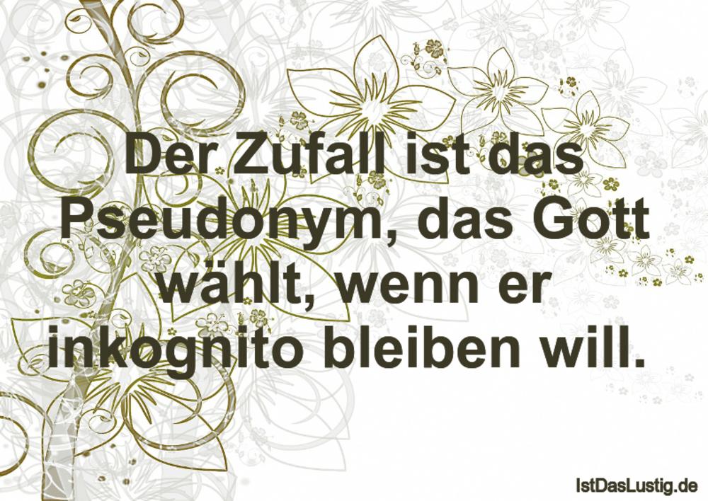 Lustiger BilderSpruch - Der Zufall ist das Pseudonym, das Gott wählt,...